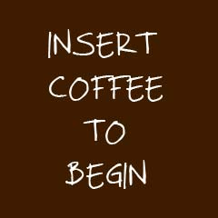 Insert Coffee to Begin - Coffee Quotation