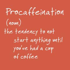 Definition of Procaffeination